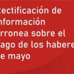 Rectificación de información erronea sobre el pago de los haberes de mayo
